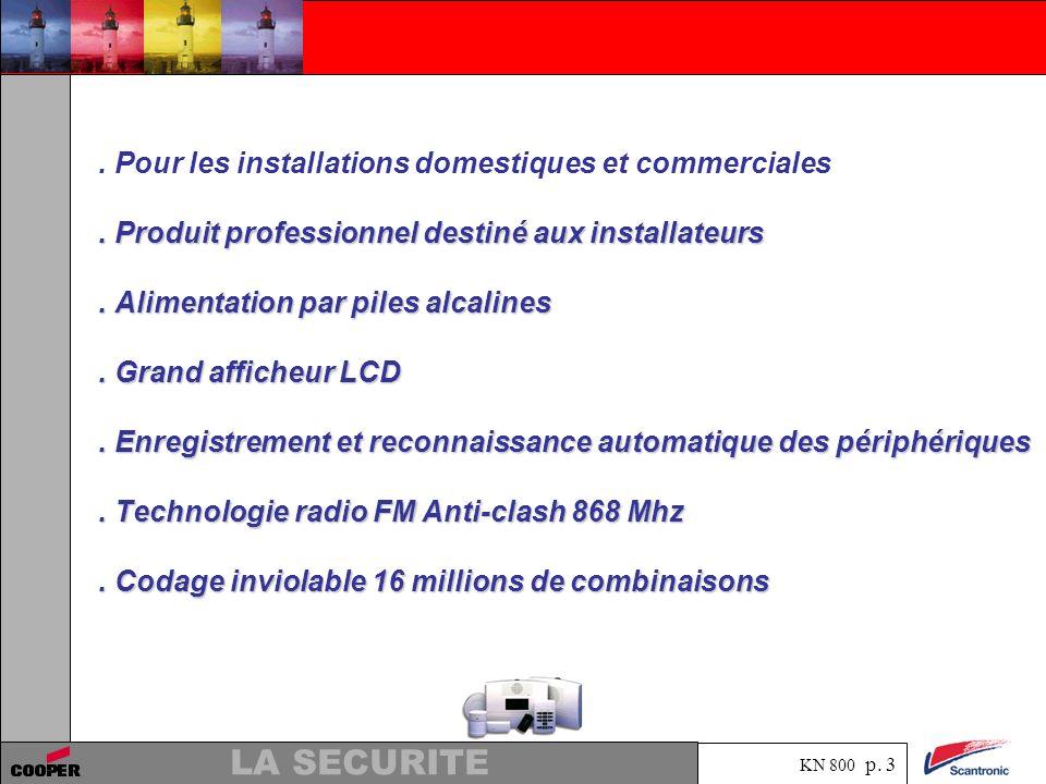 KN 800 p. 2 LA SECURITE Pour les installations domestiques et commerciales Le système ScanPro KN800 a été spécialement étudié pour les installateurs p
