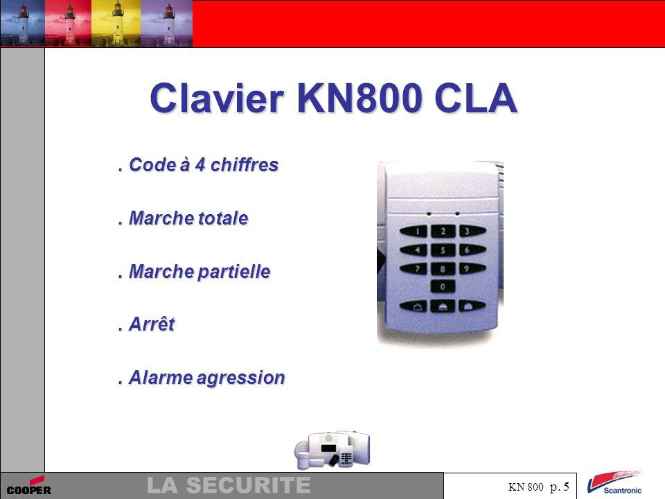 KN 800 p. 4 LA SECURITE Configuration du système. 16 zones indépendantes programmables. 3 sirénes interieures ou exterieures 108 dB. 8 organes de comm