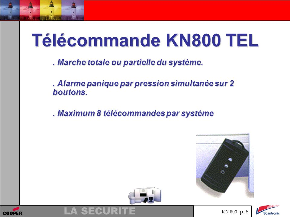 KN 800 p. 5 LA SECURITE Clavier KN800 CLA. Code à 4 chiffres. Marche totale. Marche partielle. Arrêt. Alarme agression