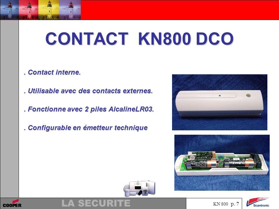 KN 800 p. 6 LA SECURITE Télécommande KN800 TEL. Marche totale ou partielle du système.. Alarme panique par pression simultanée sur 2 boutons.. Maximum