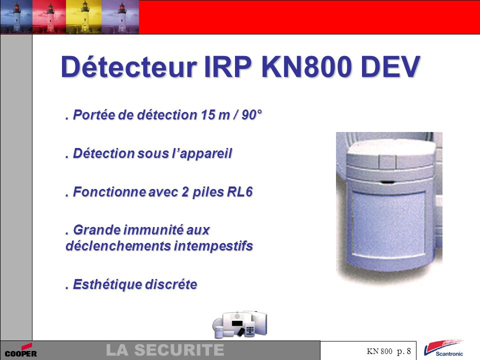 KN 800 p. 7 LA SECURITE CONTACT KN800 DCO. Contact interne.. Utilisable avec des contacts externes.. Fonctionne avec 2 piles AlcalineLR03.. Configurab