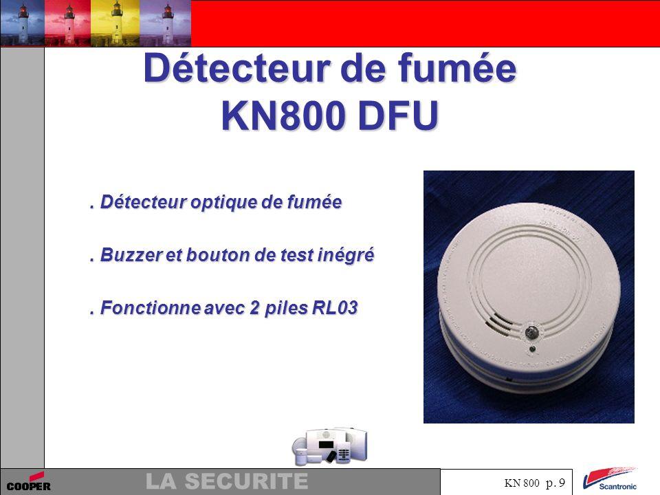 KN 800 p. 8 LA SECURITE Détecteur IRP KN800 DEV. Portée de détection 15 m / 90°. Détection sous lappareil. Fonctionne avec 2 piles RL6. Grande immunit