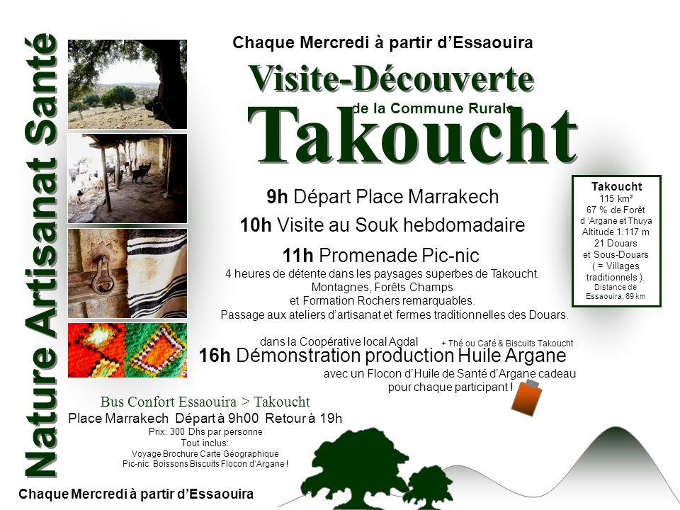 Chaque Mercredi à partir dEssaouira Visite-Découverte 16h Démonstration production Huile Argane 11h Promenade Pic-nic Bus Confort Essaouira > Takoucht
