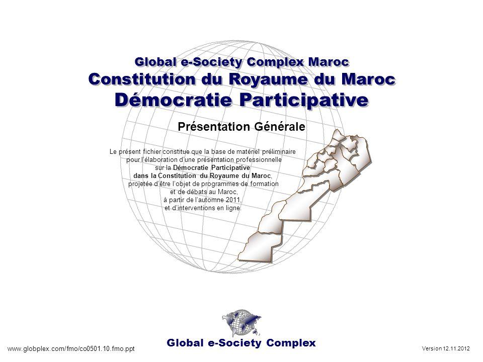 Royaume du Maroc - Constitution du Royaume du Maroc Démocratie Participative Article 136 www.globplex.com/fmo/co0501.10.fmo.ppt Lorganisation territoriale du Royaume repose sur les principes de libre administration, de coopération et de solidarité.