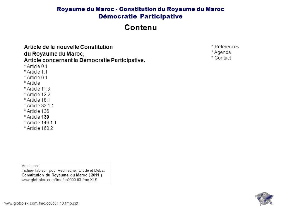 Royaume du Maroc - Constitution du Royaume du Maroc Démocratie Participative Article 139 www.globplex.com/fmo/co0501.10.fmo.ppt Des mécanismes participatifs de dialogue et de concertation sont mis en place par les Conseils des régions et les Conseils des autres collectivités territoriales pour favoriser limplication des citoyennes et des citoyens, et des associations dans lélaboration et le suivi des programmes de développement.