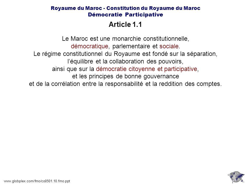Royaume du Maroc - Constitution du Royaume du Maroc Démocratie Participative Article 6.1 www.globplex.com/fmo/co0501.10.fmo.ppt La loi est lexpression suprême de la volonté de la nation.