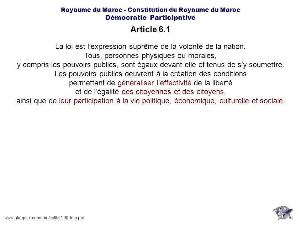 Royaume du Maroc - Constitution du Royaume du Maroc Démocratie Participative Titre www.globplex.com/fmo/co0501.10.fmo.ppt Les partis politiques oeuvrent à lencadrement et à la formation politique des citoyennes et citoyens, à la promotion de leur participation à la vie nationale et à la gestion des affaires publiques.