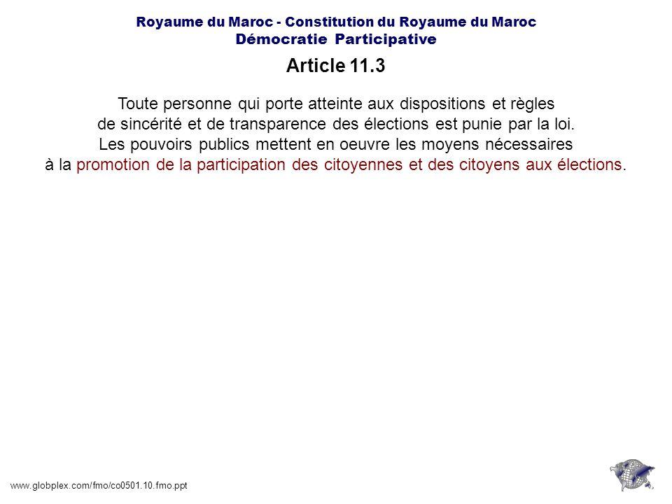 Royaume du Maroc - Constitution du Royaume du Maroc Démocratie Participative Article 12.2 www.globplex.com/fmo/co0501.10.fmo.ppt Elles ne peuvent être suspendues ou dissoutes par les pouvoirs publics quen vertu dune décision de justice.