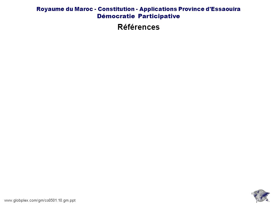 Royaume du Maroc - Constitution - Applications Province d'Essaouira Démocratie Participative Références www.globplex.com/grn/co0501.10.grn.ppt