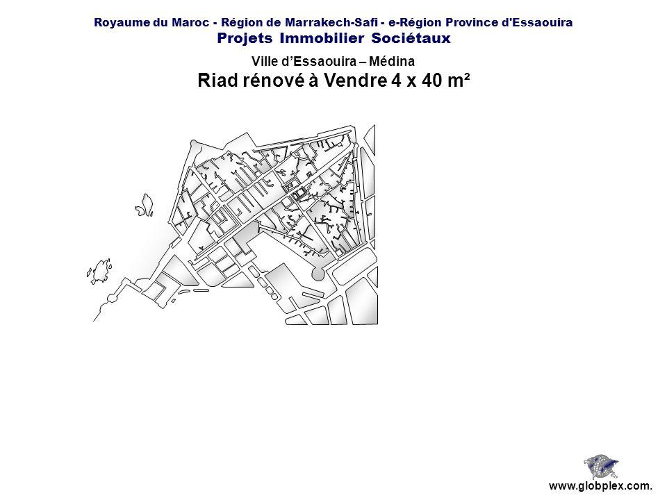 Royaume du Maroc - Région de Marrakech-Safi - e-Région Province d'Essaouira Projets Immobilier Sociétaux www.globplex.com. Ville dEssaouira – Médina R