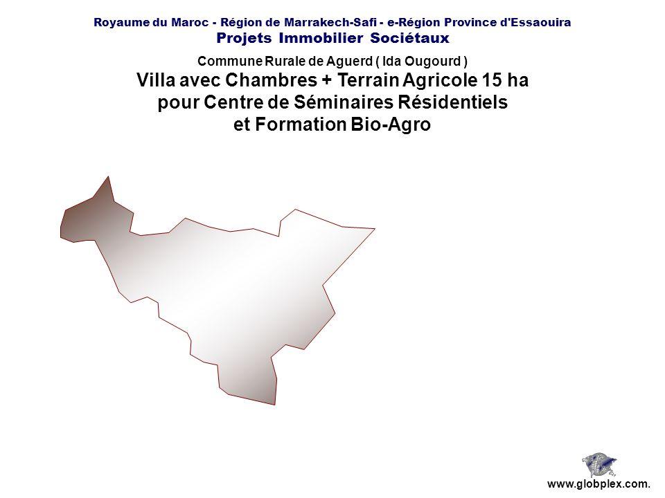 Royaume du Maroc - Région de Marrakech-Safi - e-Région Province d'Essaouira Projets Immobilier Sociétaux www.globplex.com. Commune Rurale de Aguerd (