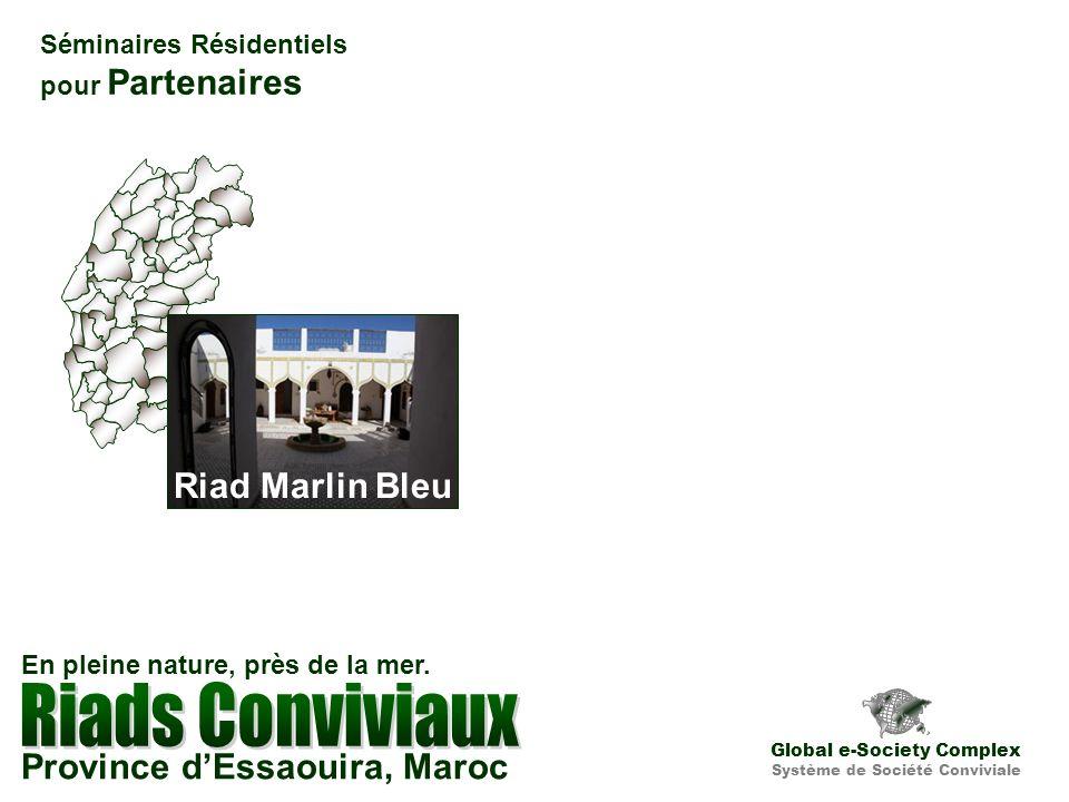 Séminaires Résidentiels pour Partenaires Riad Marlin Bleu Global e-Society Complex Système de Société Conviviale Province dEssaouira, Maroc En pleine nature, près de la mer.