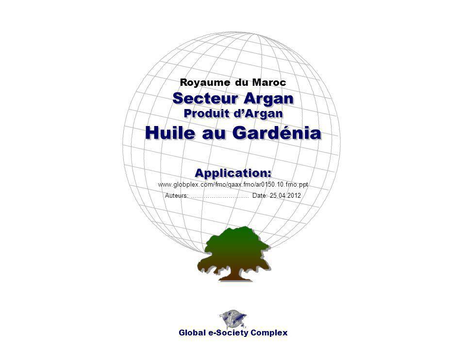 Produit dArgan Royaume du Maroc Global e-Society Complex www.globplex.com/fmo/qaax.fmo/ar0150.10.fmo.ppt Secteur Argan Application: Auteurs: …………………….… Date: 25.04.2012 Huile au Gardénia