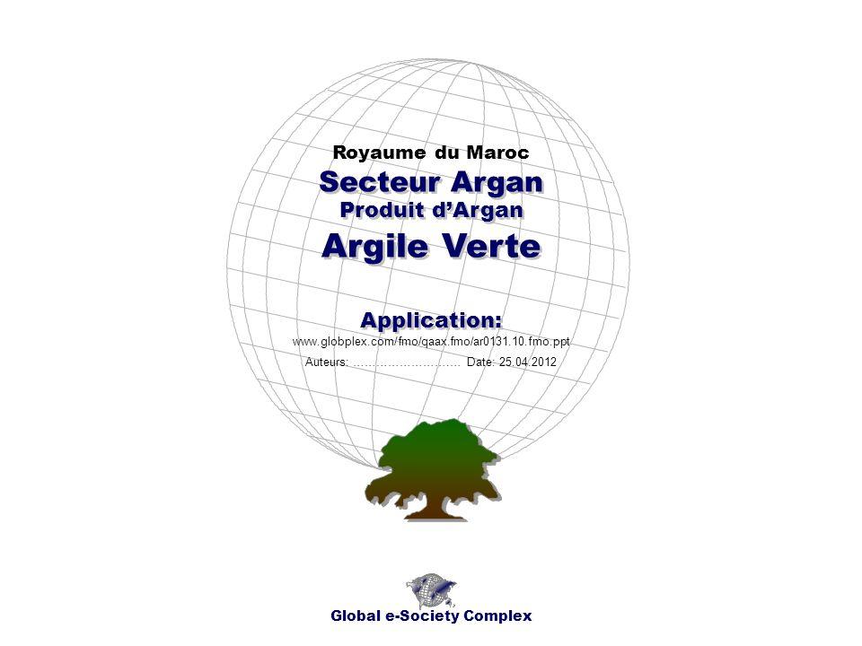 Index Global e-Society Complex * Index * Aperçu de lApplication * Cartes Géographiques * Chronogrammes * Sujet * * Contacts Royaume du Maroc Secteur Argan - Produit d Argan - Argile Verte - Application:......