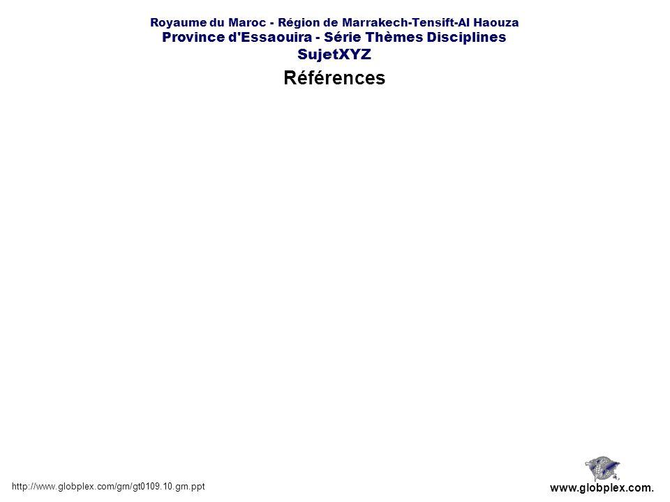 Royaume du Maroc - Région de Marrakech-Tensift-Al Haouza Province d Essaouira - Série Thèmes Disciplines SujetXYZ Références http://www.globplex.com/grn/gt0109.10.grn.ppt www.globplex.com.