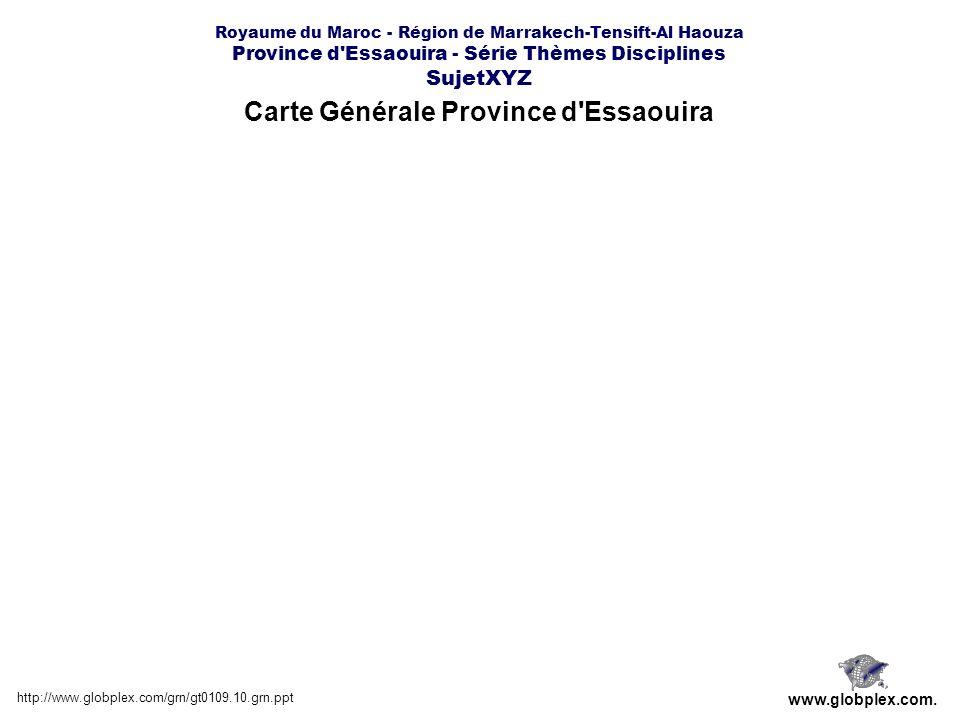 Royaume du Maroc - Région de Marrakech-Tensift-Al Haouza Province d Essaouira - Série Thèmes Disciplines SujetXYZ Chimie http://www.globplex.com/grn/gt0109.10.grn.ppt www.globplex.com.