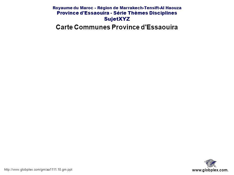 Carte Communes Province d'Essaouira http://www.globplex.com/grn/aa1111.10.grn.ppt www.globplex.com. Royaume du Maroc - Région de Marrakech-Tensift-Al
