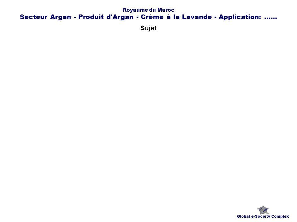 Contacts Global e-Society Complex globplexmaroc@globplex.com Royaume du Maroc Secteur Argan - Produit d Argan - Crème à la Lavande - Application:......