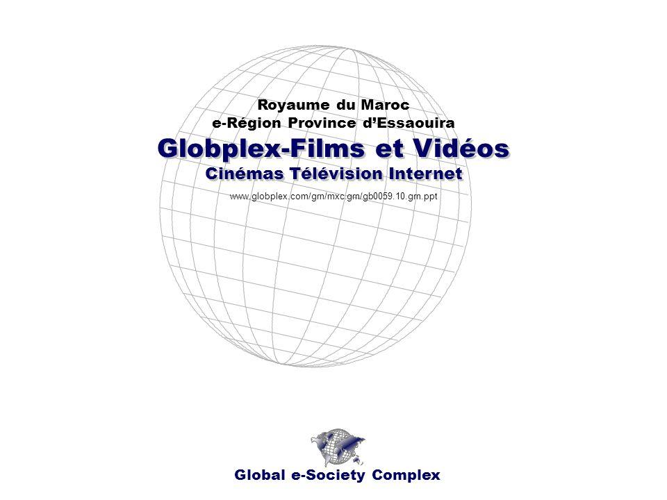 Globplex-Films et Vidéos Cinémas Télévision Internet Royaume du Maroc e-Région Province dEssaouira Global e-Society Complex www.globplex.com/grn/mxc.grn/gb0059.10.grn.ppt