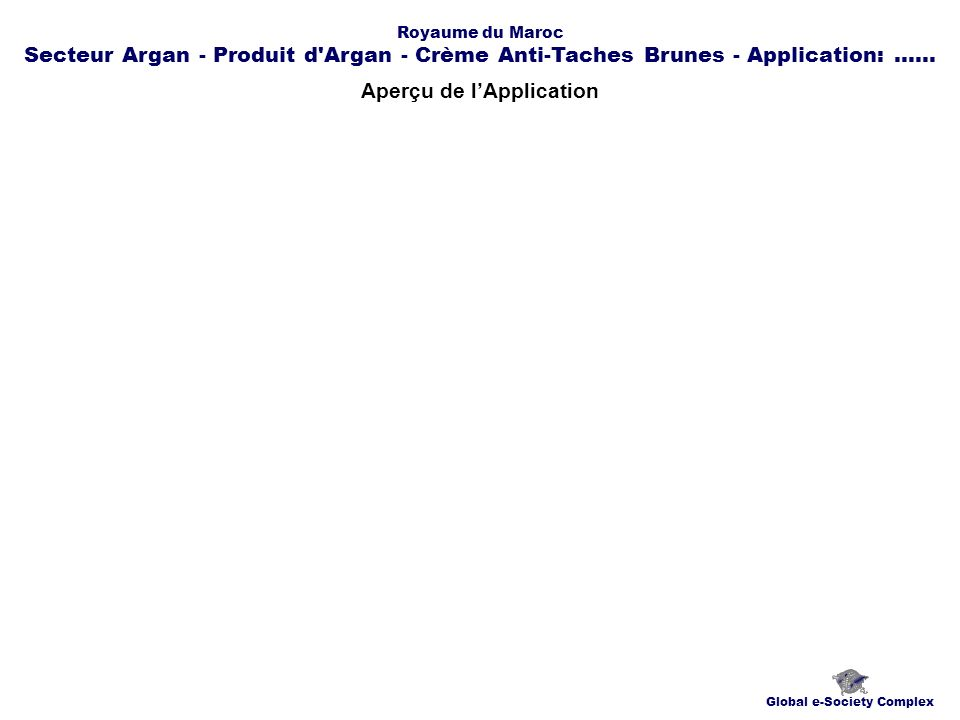 Cartes Géographique Global e-Society Complex Royaume du Maroc Secteur Argan - Produit d Argan - Crème Anti-Taches Brunes - Application:......
