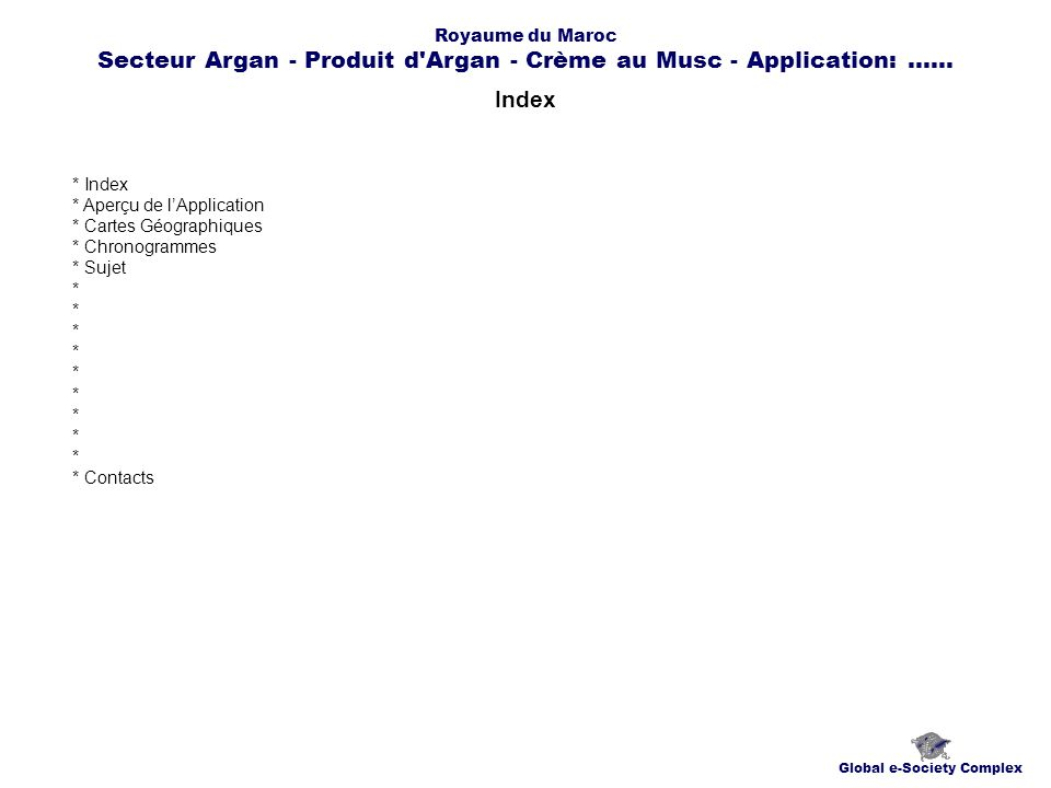 Aperçu de lApplication Global e-Society Complex Royaume du Maroc Secteur Argan - Produit d Argan - Crème au Musc - Application:......