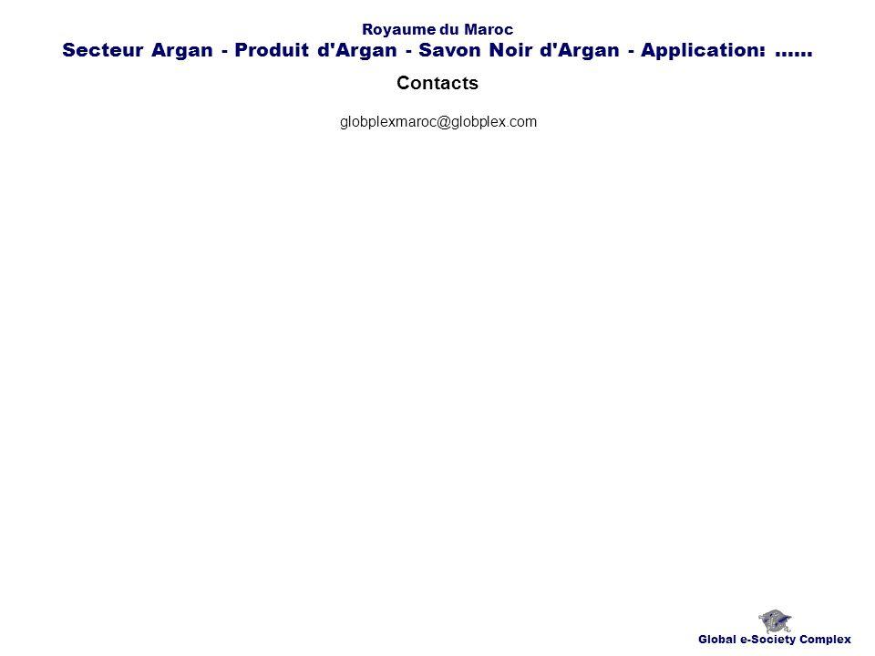 Contacts Global e-Society Complex globplexmaroc@globplex.com Royaume du Maroc Secteur Argan - Produit d'Argan - Savon Noir d'Argan - Application:.....