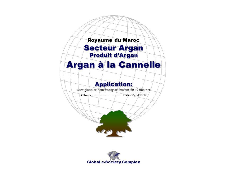 Index Global e-Society Complex * Index * Aperçu de lApplication * Cartes Géographiques * Chronogrammes * Sujet * * Contacts Royaume du Maroc Secteur Argan - Produit d Argan - Argan à la Cannelle - Application:......