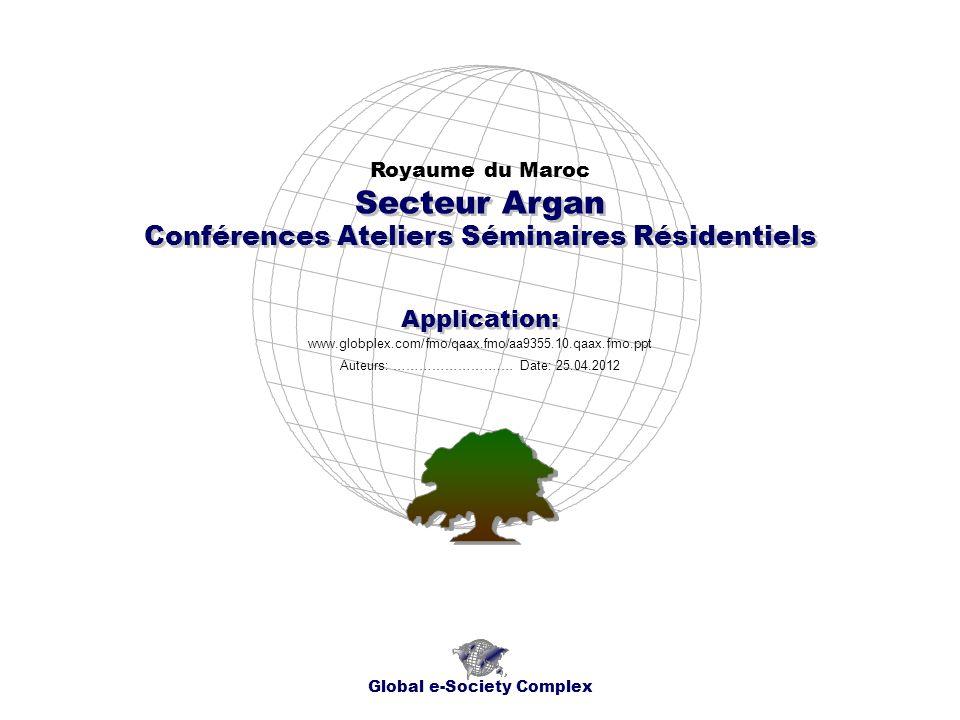Conférences Ateliers Séminaires Résidentiels Royaume du Maroc Global e-Society Complex www.globplex.com/fmo/qaax.fmo/aa9355.10.qaax.fmo.ppt Secteur Ar