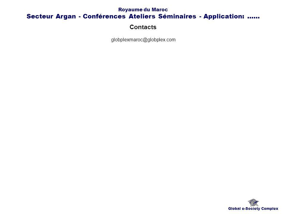 Contacts Global e-Society Complex globplexmaroc@globplex.com Royaume du Maroc Secteur Argan - Conférences Ateliers Séminaires - Application:......