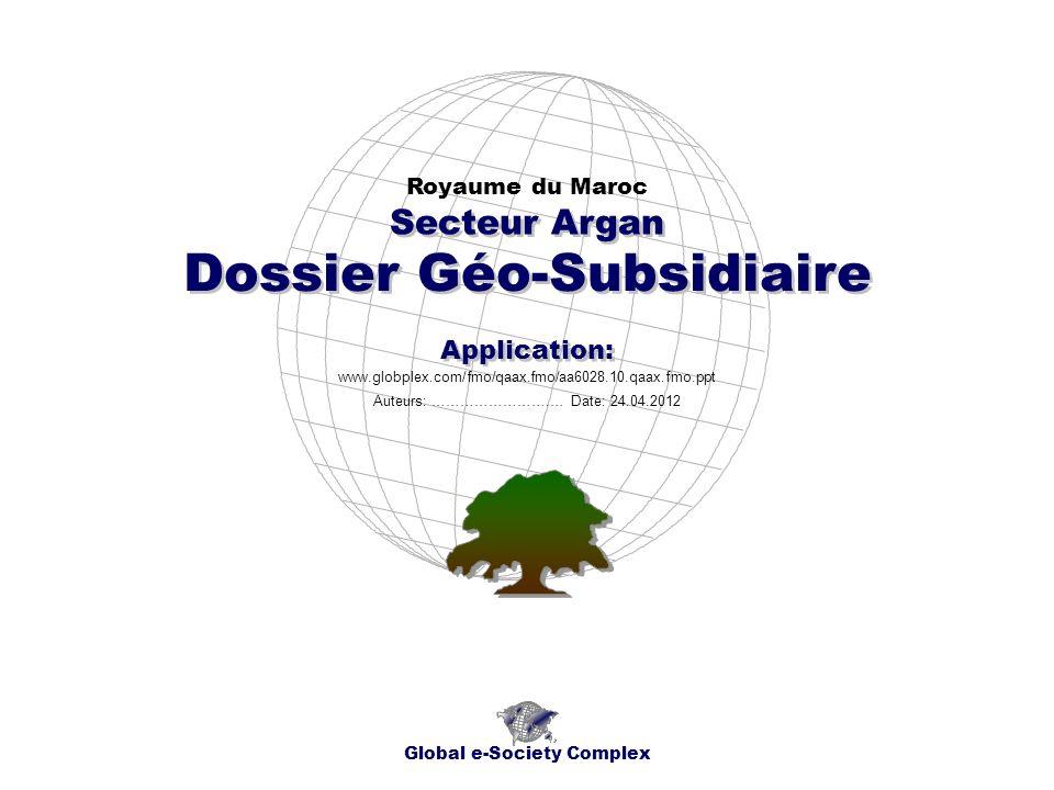 Dossier Géo-Subsidiaire Royaume du Maroc Global e-Society Complex www.globplex.com/fmo/qaax.fmo/aa6028.10.qaax.fmo.ppt Secteur Argan Application: Auteurs: …………………….… Date: 24.04.2012
