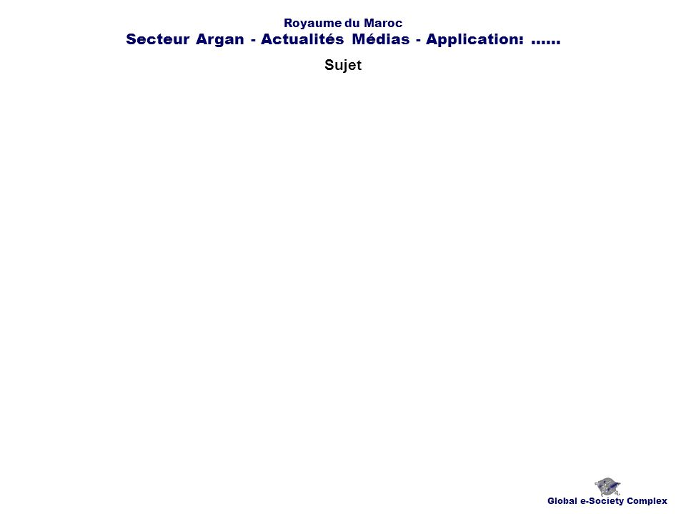 Sujet Global e-Society Complex Royaume du Maroc Secteur Argan - Actualités Médias - Application:......