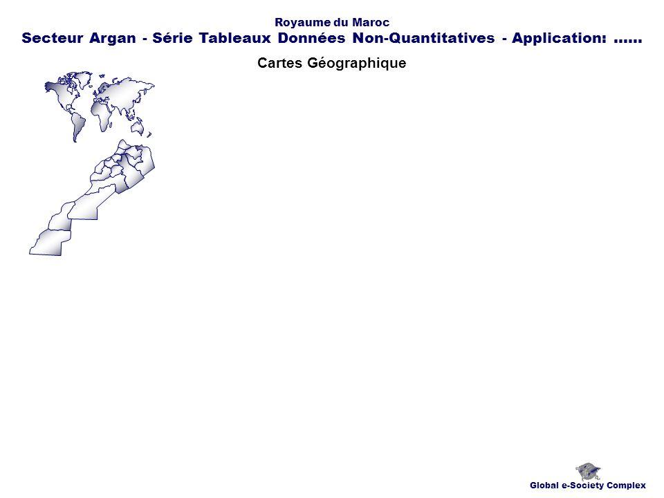Cartes Géographique Global e-Society Complex Royaume du Maroc Secteur Argan - Série Tableaux Données Non-Quantitatives - Application:......