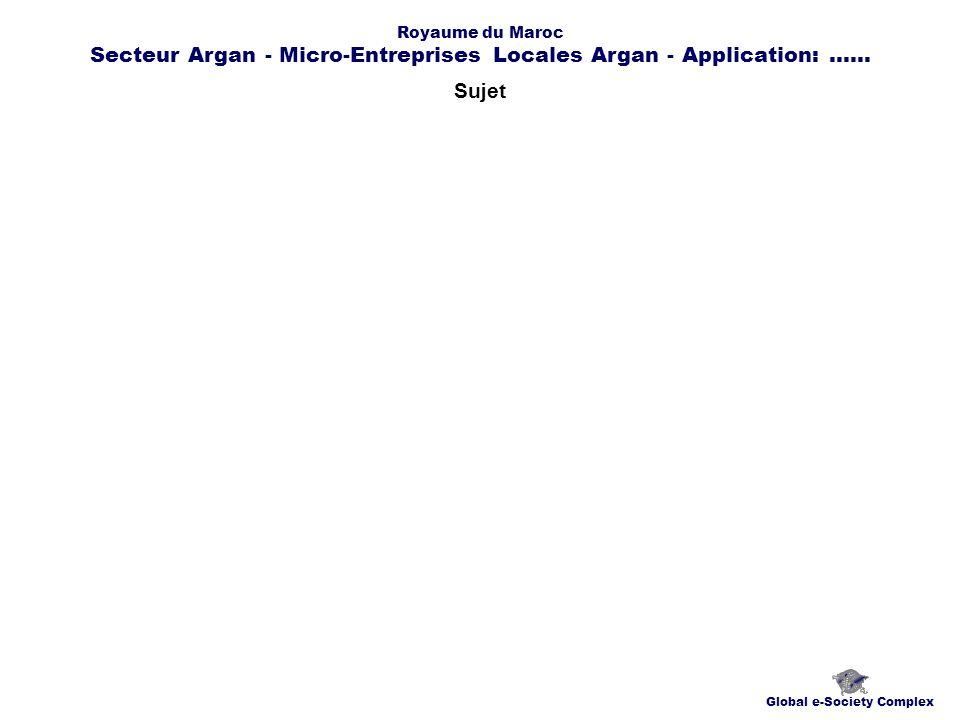 Contacts Global e-Society Complex globplexmaroc@globplex.com Royaume du Maroc Secteur Argan - Micro-Entreprises Locales Argan - Application:......