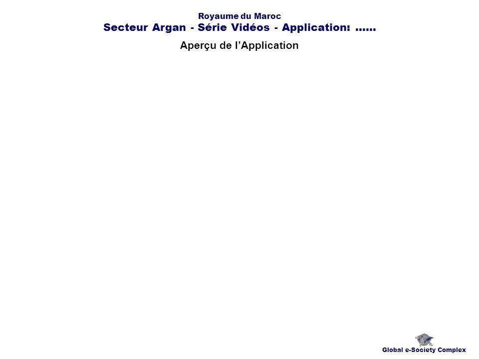 Aperçu de lApplication Global e-Society Complex Royaume du Maroc Secteur Argan - Série Vidéos - Application:......