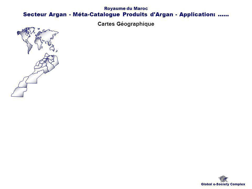 Cartes Géographique Global e-Society Complex Royaume du Maroc Secteur Argan - Méta-Catalogue Produits d Argan - Application:......