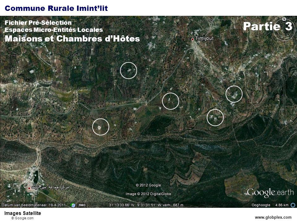 Commune Rurale Imintlit Fichier Pré-Sélection Espaces Micro-Entités Locales Maisons et Chambres dHôtes www.globplex.com Partie 3 Images Satellite © Google.com