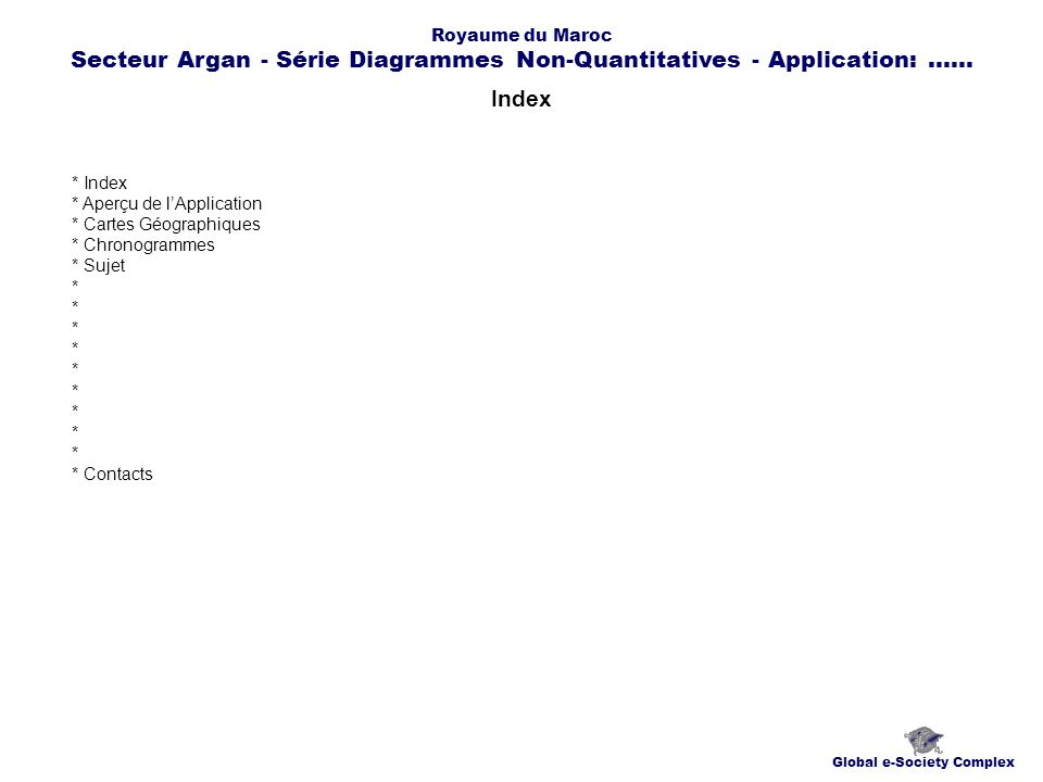 Aperçu de lApplication Global e-Society Complex Royaume du Maroc Secteur Argan - Série Diagrammes Non-Quantitatives - Application:......
