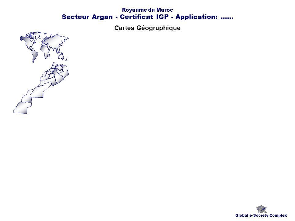 Cartes Géographique Global e-Society Complex Royaume du Maroc Secteur Argan - Certificat IGP - Application:......