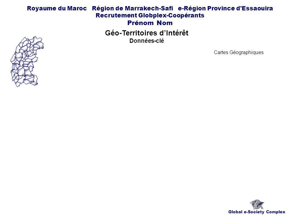 Global e-Society Complex Royaume du Maroc Région de Marrakech-Safi e-Région Province d Essaouira Recrutement Globplex-Coopérants Prénom Nom Géo-Territoires dIntérêt Données-clé Cartes Géographiques