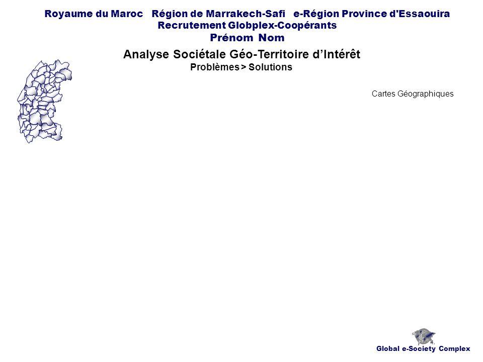 Global e-Society Complex Royaume du Maroc Région de Marrakech-Safi e-Région Province d Essaouira Recrutement Globplex-Coopérants Prénom Nom Analyse Sociétale Géo-Territoire dIntérêt Problèmes > Solutions Cartes Géographiques