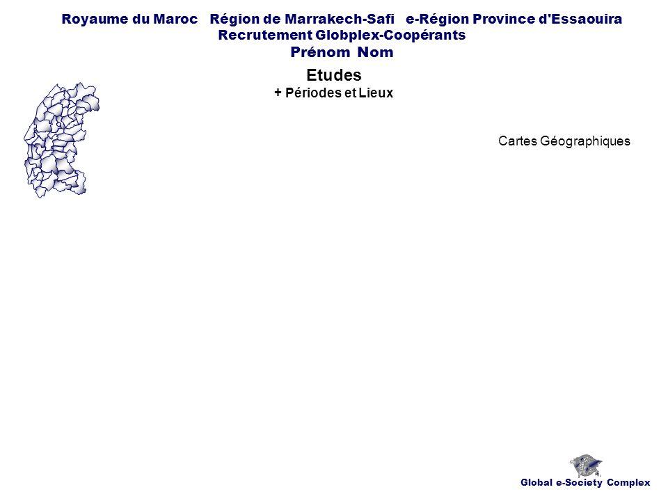 Global e-Society Complex Royaume du Maroc Région de Marrakech-Safi e-Région Province d Essaouira Recrutement Globplex-Coopérants Prénom Nom Etudes + Périodes et Lieux Cartes Géographiques