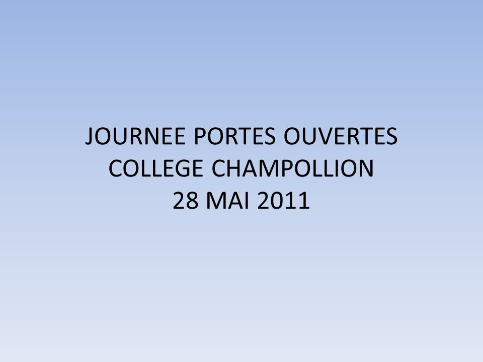 JOURNEE PORTES OUVERTES COLLEGE CHAMPOLLION 28 MAI 2011