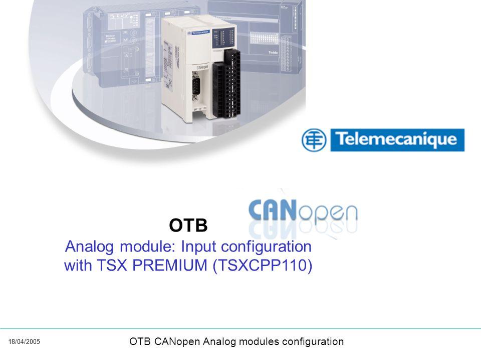 18/04/2005 OTB CANopen Analog modules configuration OTB Analog module: Input configuration with TSX PREMIUM (TSXCPP110)