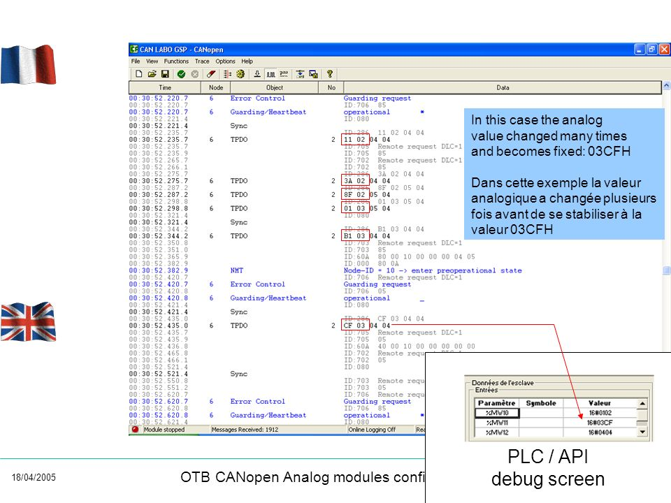 18/04/2005 OTB CANopen Analog modules configuration PLC / API debug screen In this case the analog value changed many times and becomes fixed: 03CFH D