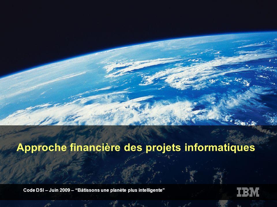 Code DSI Le Castellet – Octobre 2009 – Bâtissons une planète plus intelligente Code DSI – Juin 2009 – Bâtissons une planète plus intelligente Approche financière des projets informatiques