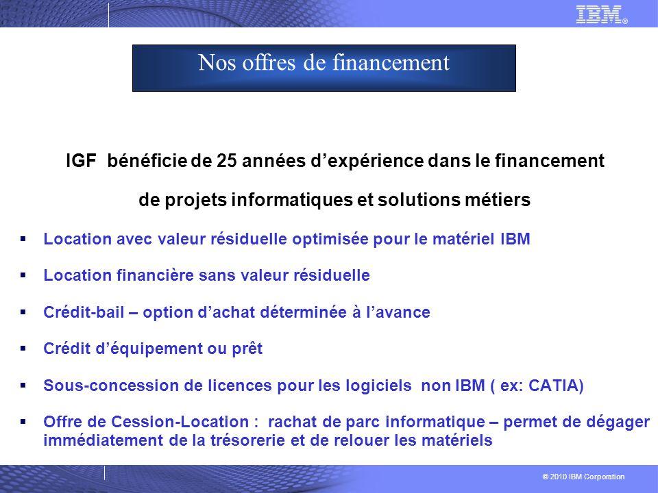 © 2010 IBM Corporation IGF bénéficie de 25 années dexpérience dans le financement de projets informatiques et solutions métiers Location avec valeur r