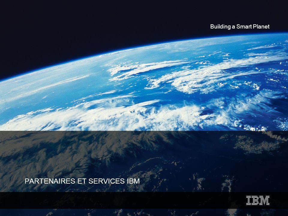 Building a Smart Planet PARTENAIRES ET SERVICES IBM