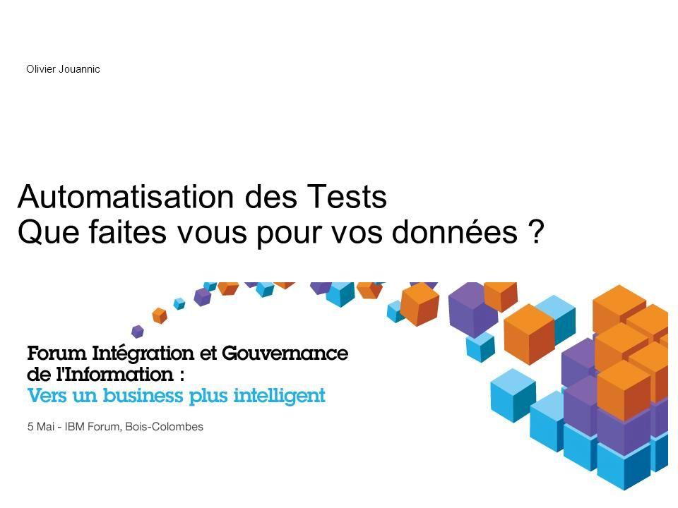 Automatisation des Tests Que faites vous pour vos données ? Olivier Jouannic