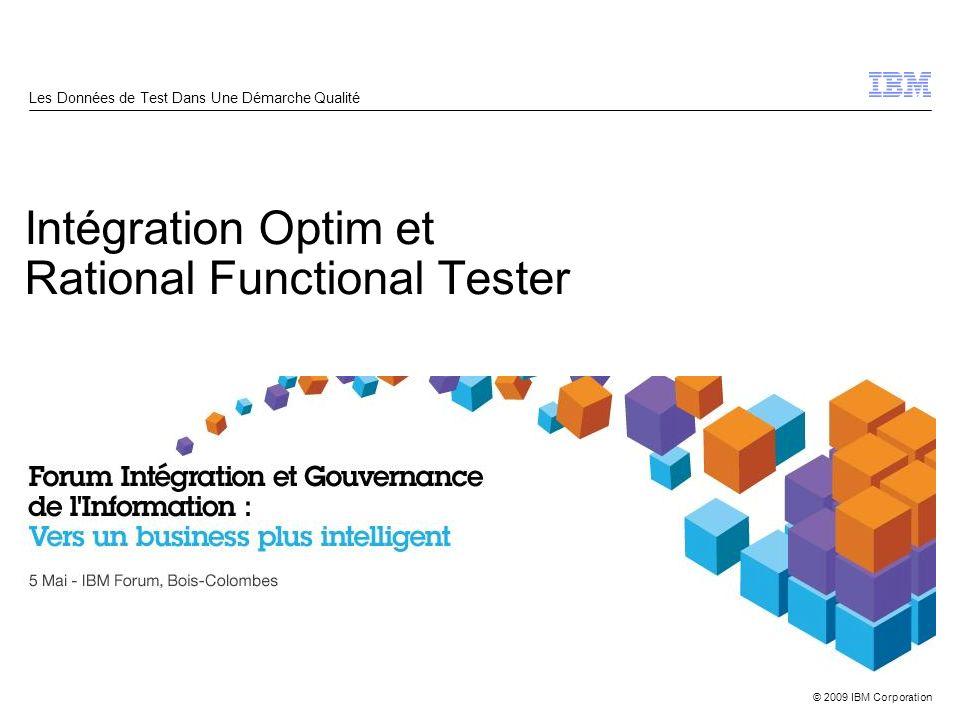 © 2009 IBM Corporation Intégration Optim et Rational Functional Tester Les Données de Test Dans Une Démarche Qualité
