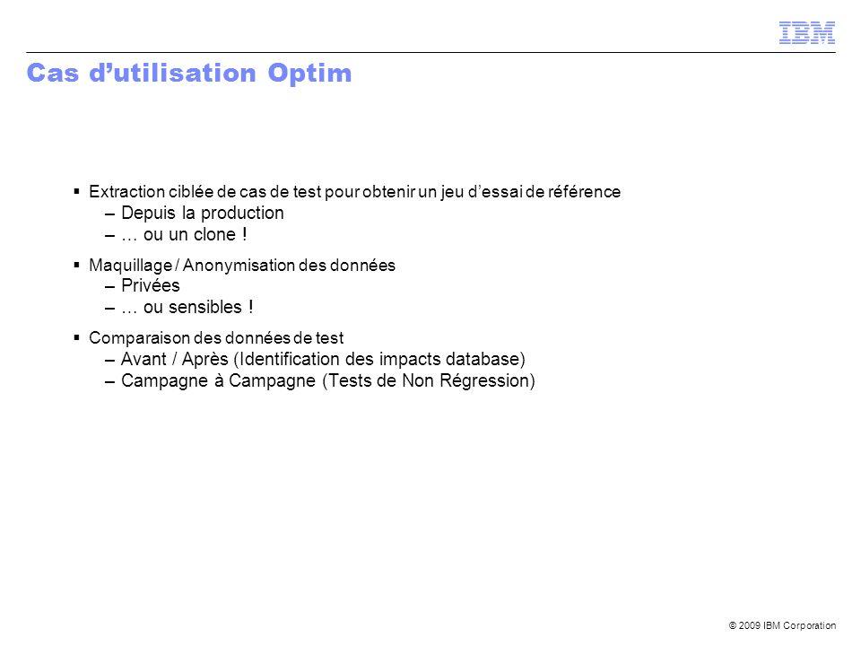 © 2009 IBM Corporation Cas dutilisation Optim Extraction ciblée de cas de test pour obtenir un jeu dessai de référence –Depuis la production –… ou un